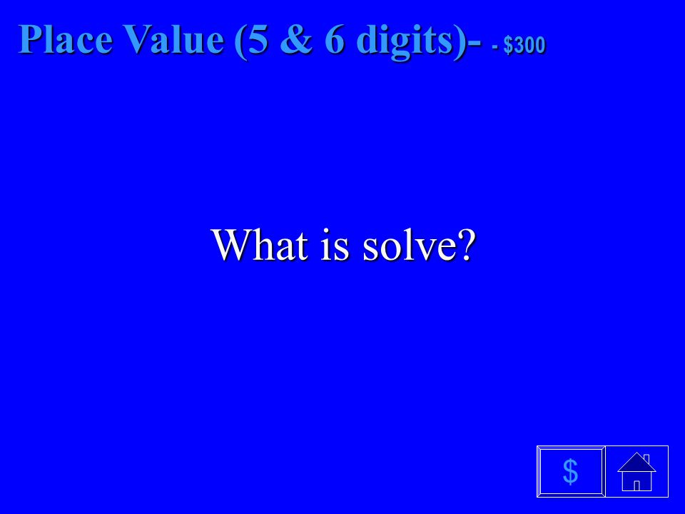 Place Value (5 & 6 digits)- - $200 What is check $
