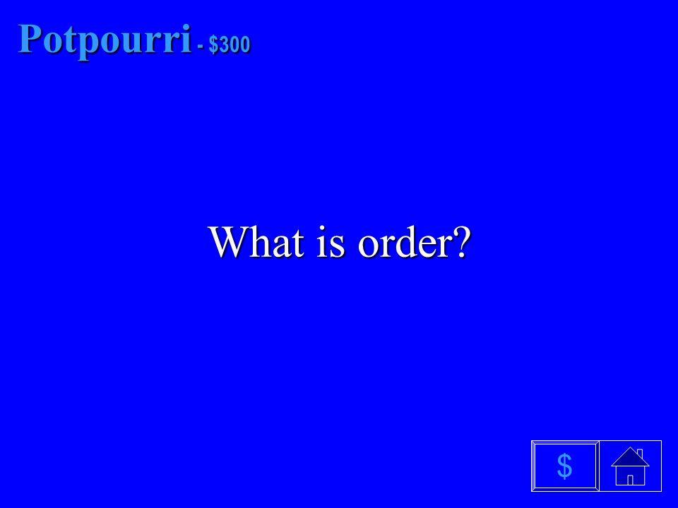 Potpourri - $200 What is compare $
