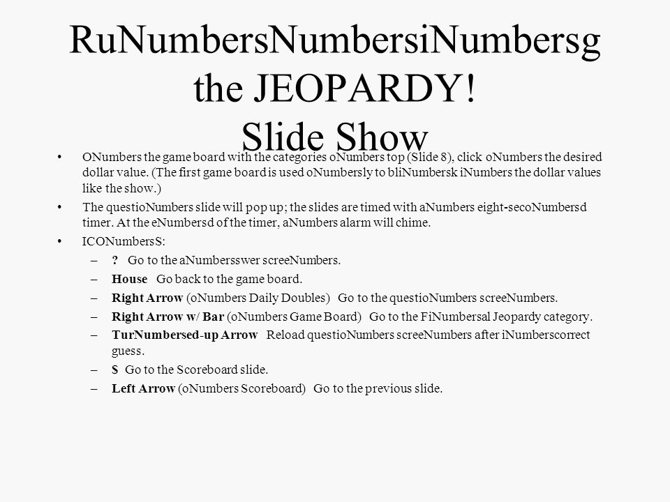 JEOPARDY. Slide Show Setup coNumberstiNumbersued To set up the Daily Double: –1.