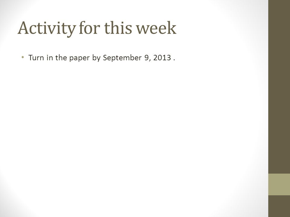 Activity for this week Turn in the paper by September 9, 2013.
