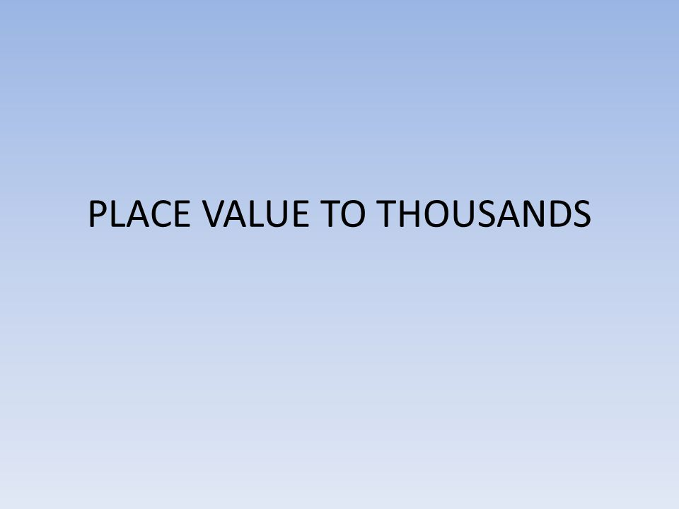 PLACE VALUE TO THOUSANDS
