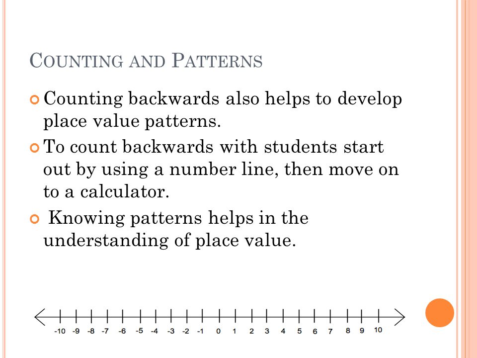 C OUNTING AND P ATTERNS Counting backwards also helps to develop place value patterns.