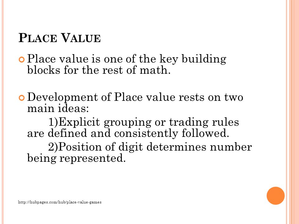 P LACE V ALUE Place value is one of the key building blocks for the rest of math.