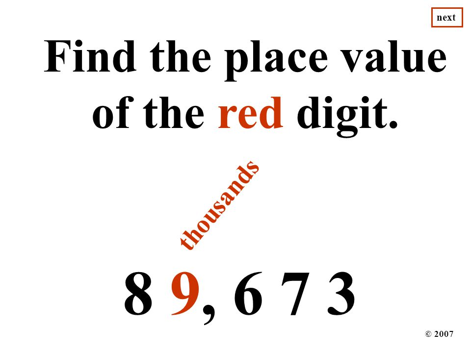 17, 6 8 6 Find the place value of the red digit. © 2007 next tens