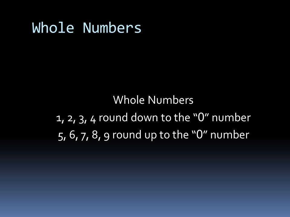 """Whole Numbers 1, 2, 3, 4 round down to the """" 0 """" number 5, 6, 7, 8, 9 round up to the """" 0 """" number"""