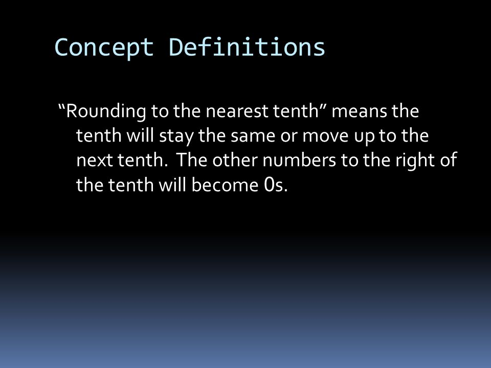 Concept Definitions Rounding to the nearest hundred means the hundred will stay the same or move up to the next hundred.