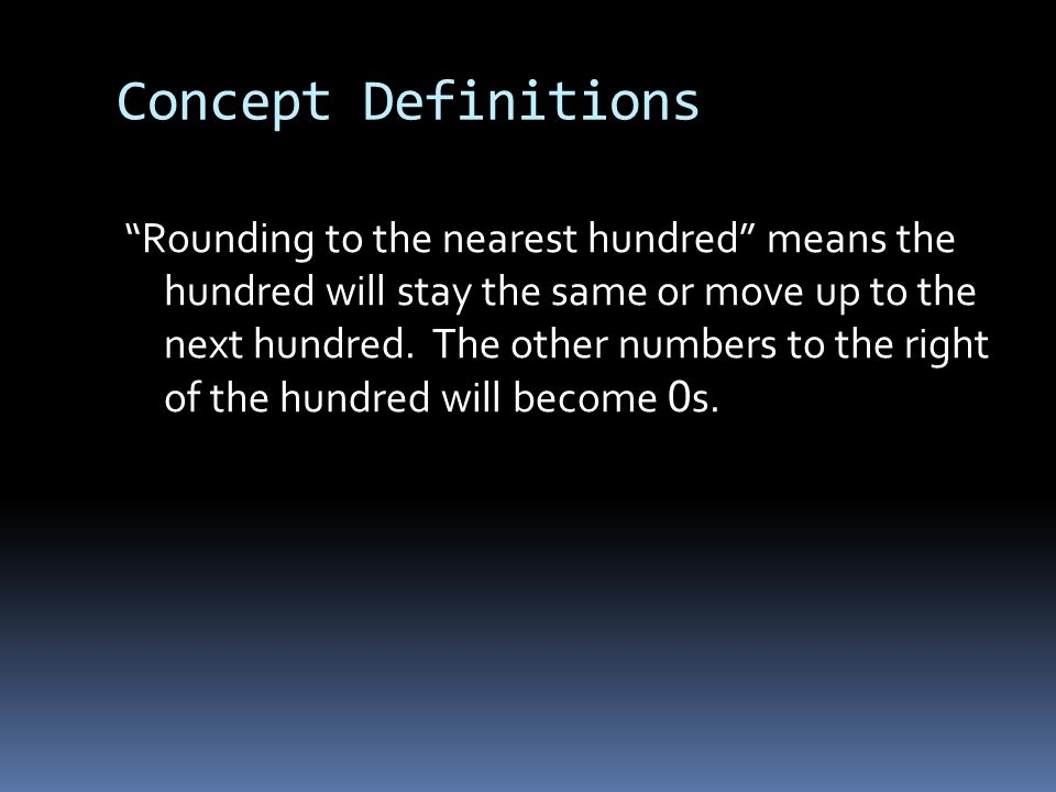 """Concept Definitions """"Rounding to the nearest hundred"""" means the hundred will stay the same or move up to the next hundred. The other numbers to the ri"""