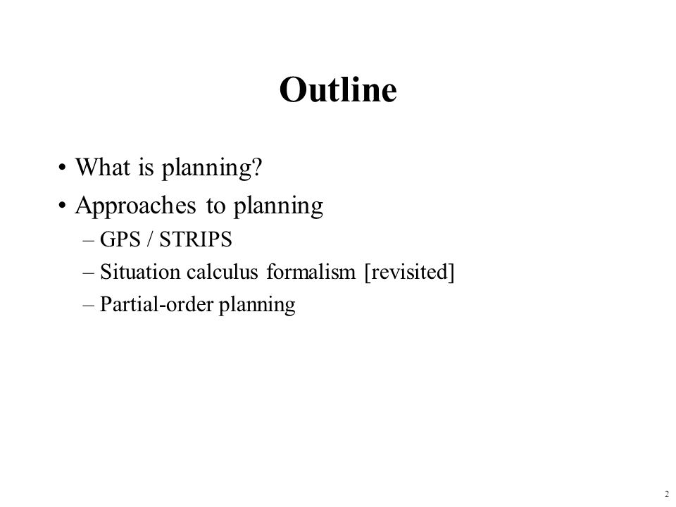 13 Situation calculus planning: Analysis This is fine in theory, but remember that problem solving (search) is exponential in the worst case Also, resolution theorem proving only finds a proof (plan), not necessarily a good plan So we restrict the language and use a special-purpose algorithm (a planner) rather than general theorem prover