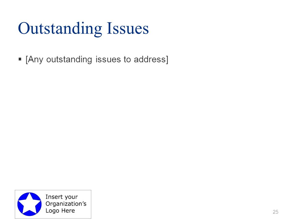 Outstanding Issues  [Any outstanding issues to address] 25