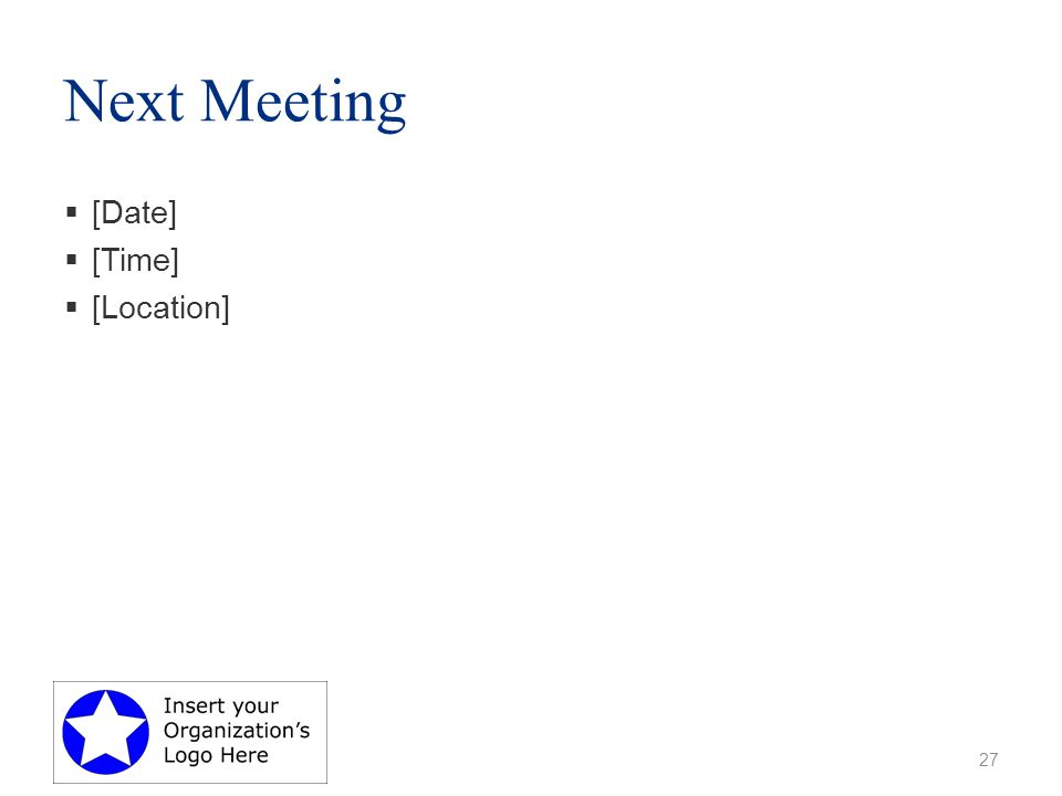 Next Meeting  [Date]  [Time]  [Location] 27