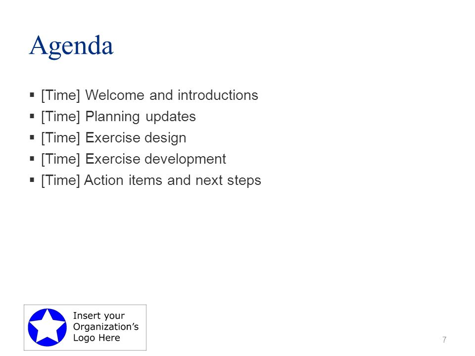 Agenda  [Time] Welcome and introductions  [Time] Planning updates  [Time] Exercise design  [Time] Exercise development  [Time] Action items and next steps 7