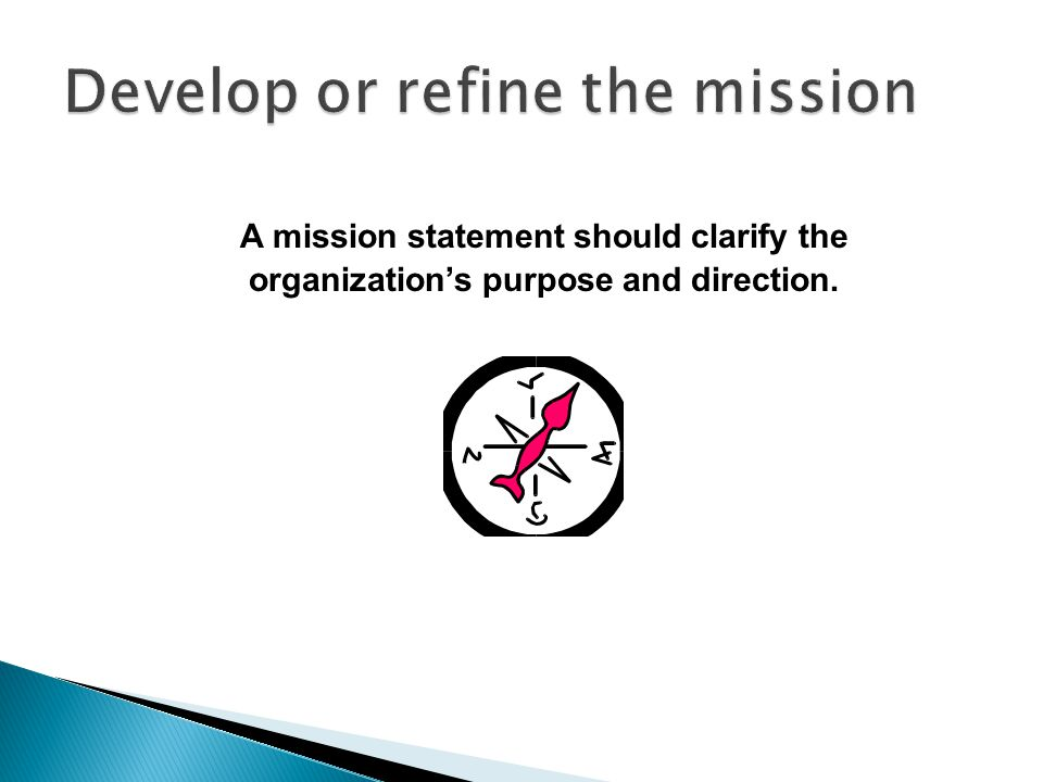 A mission statement should clarify the organization's purpose and direction.
