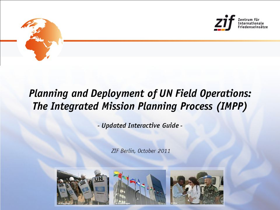 Planning and Deployment of UN Field Operations: The Integrated Mission Planning Process (IMPP) - Updated Interactive Guide - ZIF Berlin, October 2011