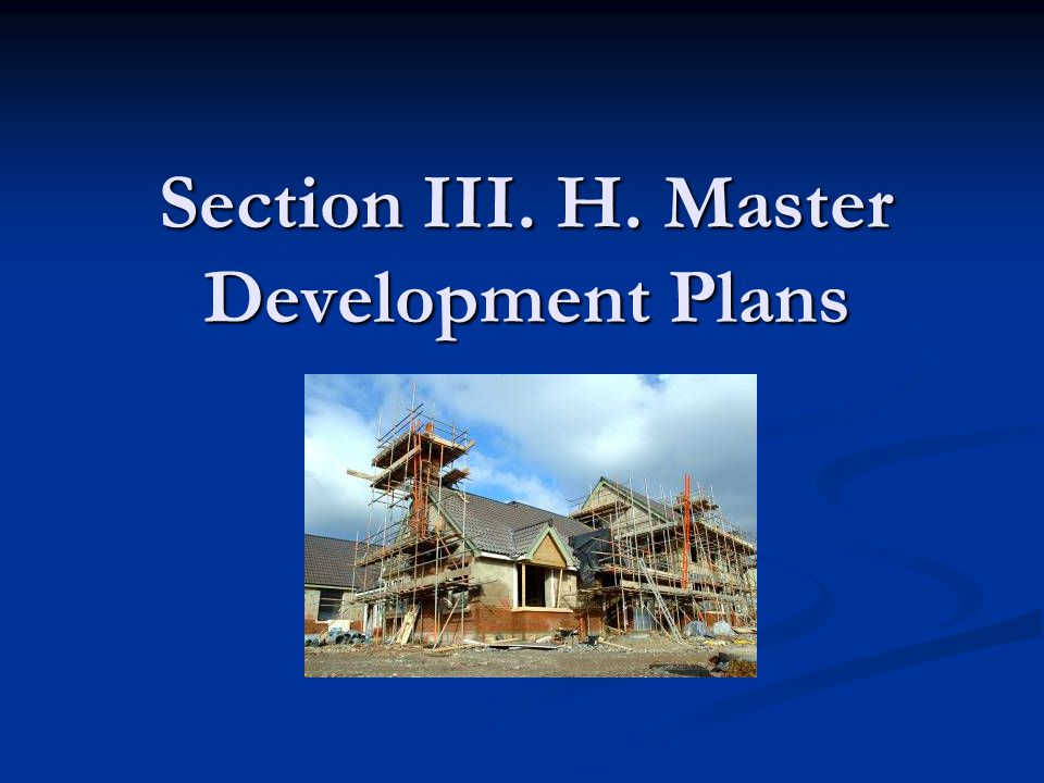 Section III. H. Master Development Plans