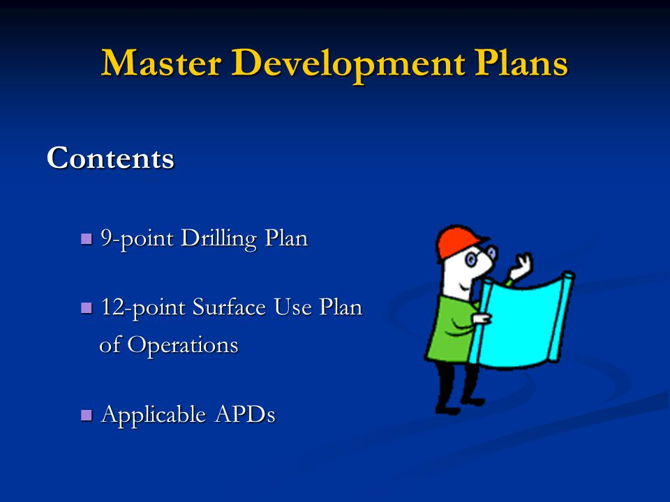 Master Development Plans Contents 9-point Drilling Plan 9-point Drilling Plan 12-point Surface Use Plan 12-point Surface Use Plan of Operations of Operations Applicable APDs Applicable APDs