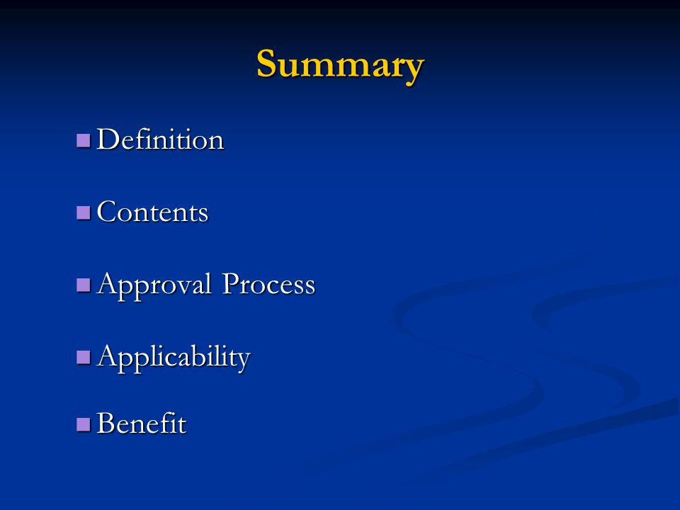 Summary Definition Definition Contents Contents Approval Process Approval Process Applicability Applicability Benefit Benefit
