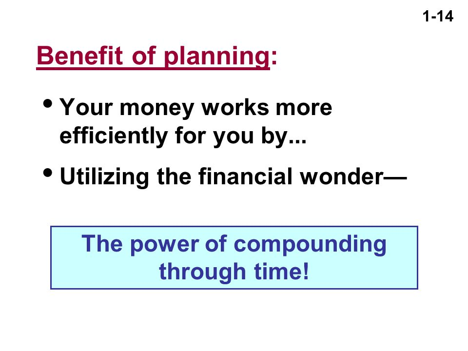 1-14 Benefit of planning:  Your money works more efficiently for you by...