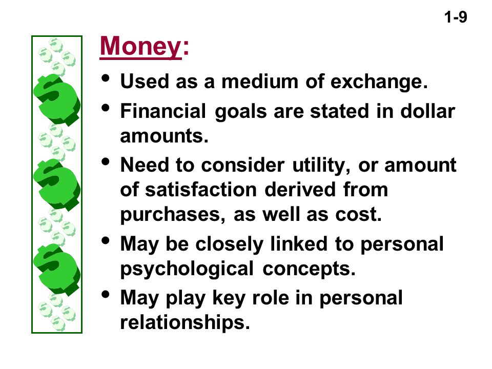 1-9 Money:  Used as a medium of exchange.  Financial goals are stated in dollar amounts.