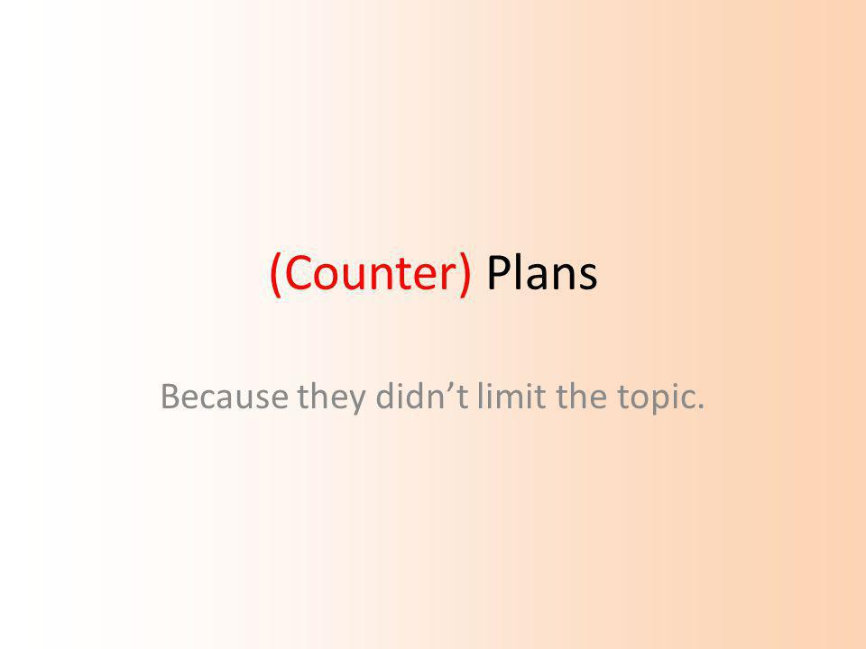 (Counter) Plans Because they didn't limit the topic.