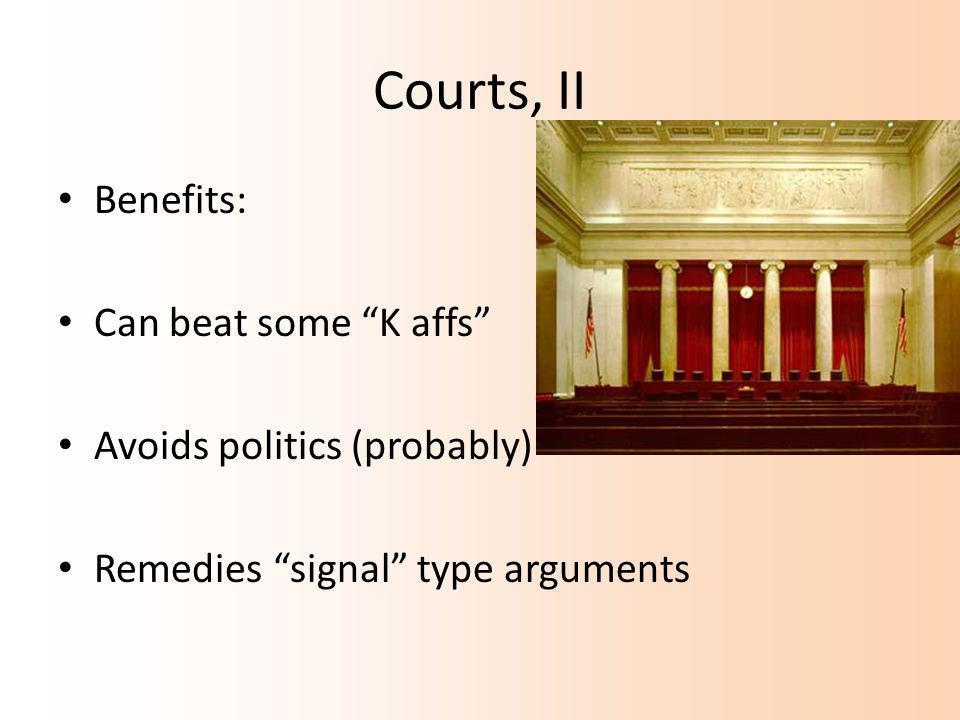 Courts, II Benefits: Can beat some K affs Avoids politics (probably) Remedies signal type arguments