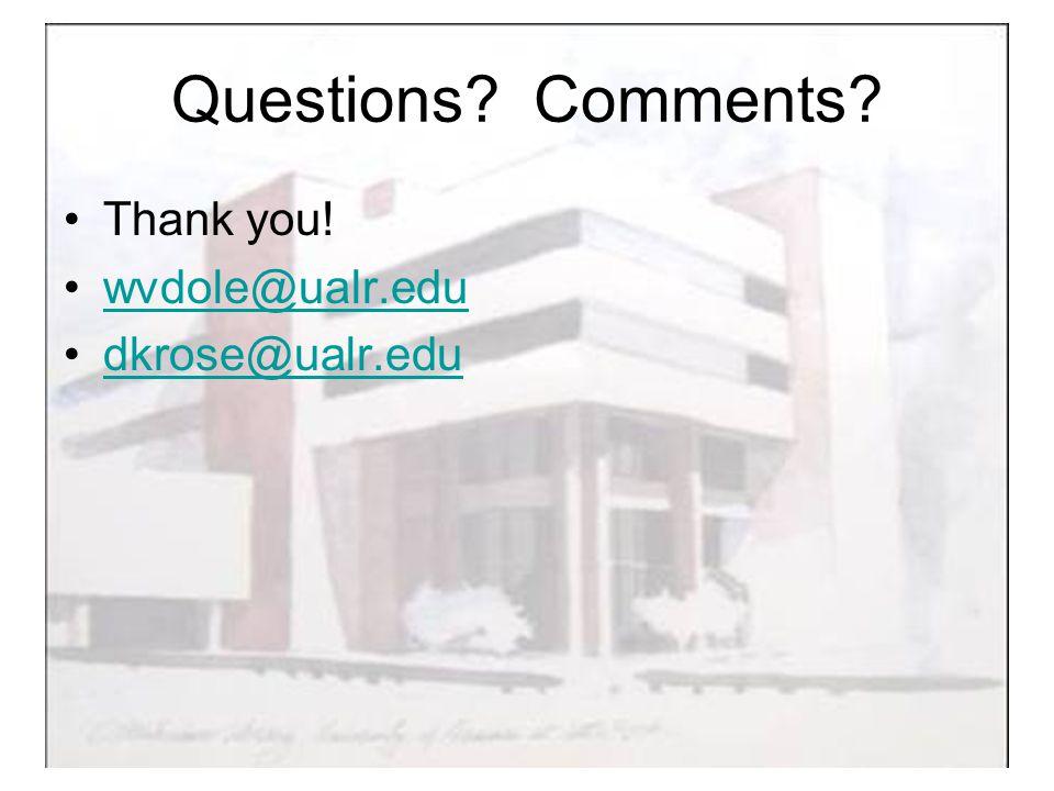 Questions Comments Thank you! wvdole@ualr.edu dkrose@ualr.edu
