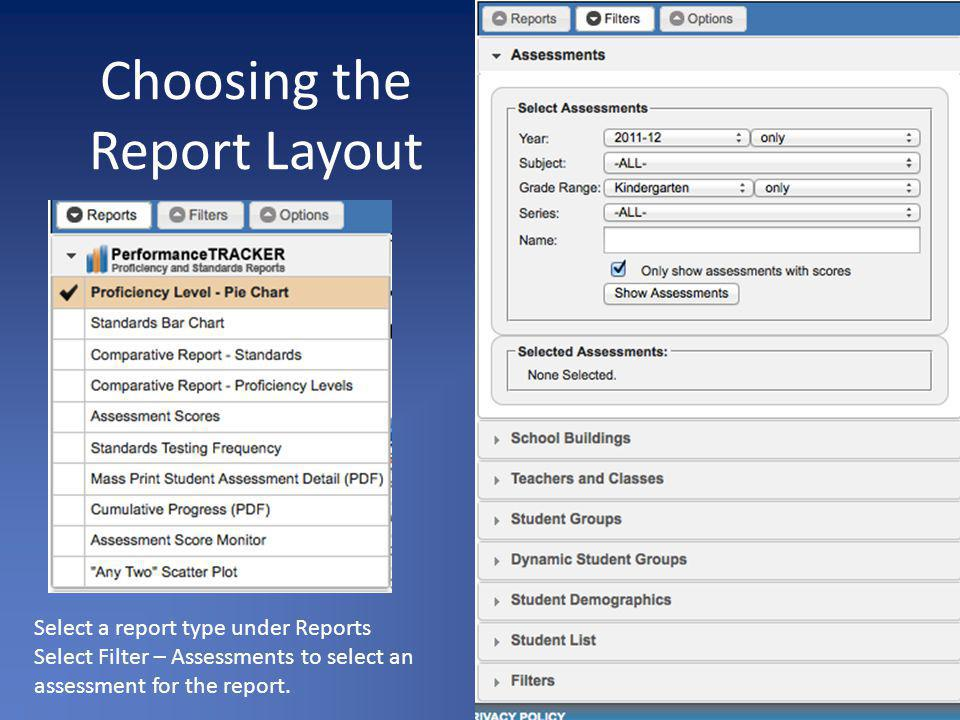 Choosing the Report Layout Select a report type under Reports Select Filter – Assessments to select an assessment for the report.