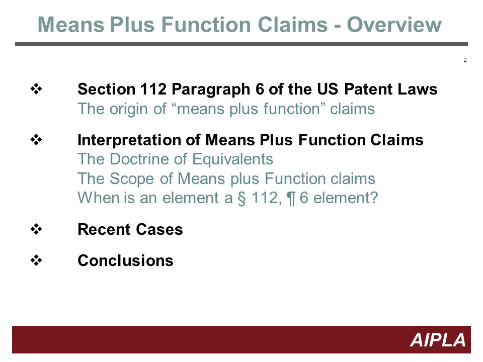 2 2 AIPLA Firm Logo Means Plus Function Claims - Overview  Section 112 Paragraph 6 of the US Patent Laws The origin of means plus function claims  Interpretation of Means Plus Function Claims The Doctrine of Equivalents The Scope of Means plus Function claims When is an element a § 112, ¶ 6 element.