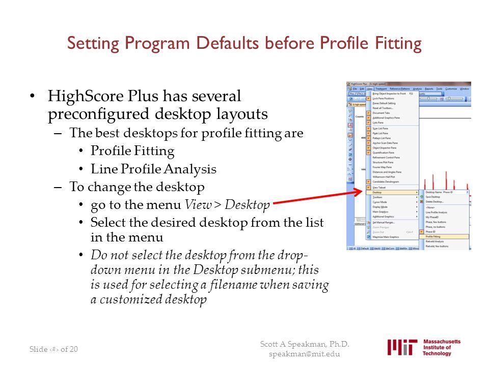 Setting Program Defaults before Profile Fitting HighScore Plus has several preconfigured desktop layouts – The best desktops for profile fitting are P