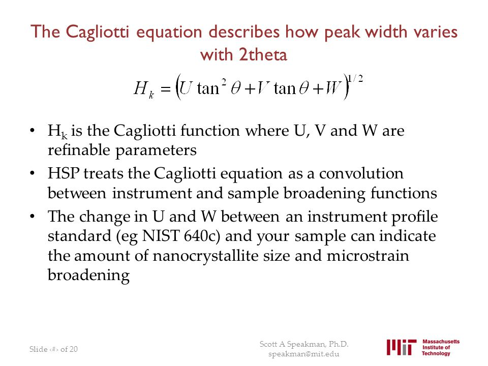 The Cagliotti equation describes how peak width varies with 2theta H k is the Cagliotti function where U, V and W are refinable parameters HSP treats