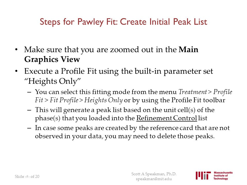 Steps for Pawley Fit: Create Initial Peak List Make sure that you are zoomed out in the Main Graphics View Execute a Profile Fit using the built-in pa