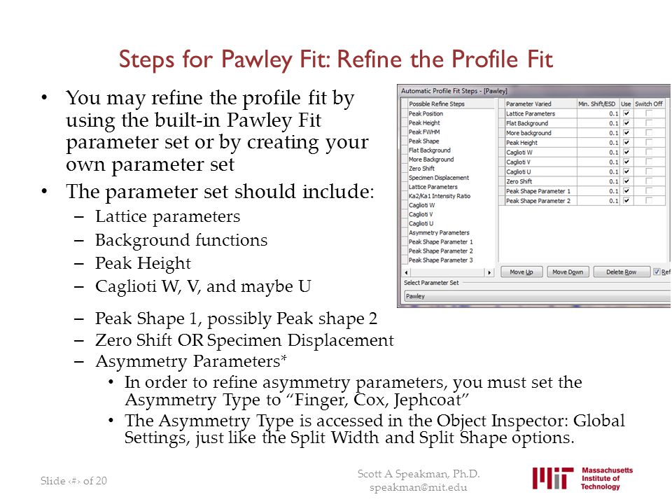 Steps for Pawley Fit: Refine the Profile Fit You may refine the profile fit by using the built-in Pawley Fit parameter set or by creating your own par