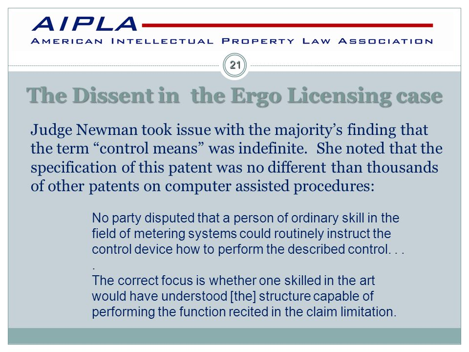 The Dissent in the Ergo Licensing case Judge Newman took issue with the majority's finding that the term control means was indefinite.