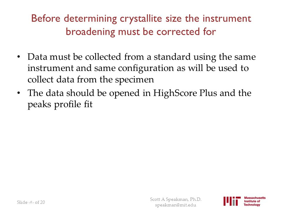 Before determining crystallite size the instrument broadening must be corrected for Data must be collected from a standard using the same instrument a