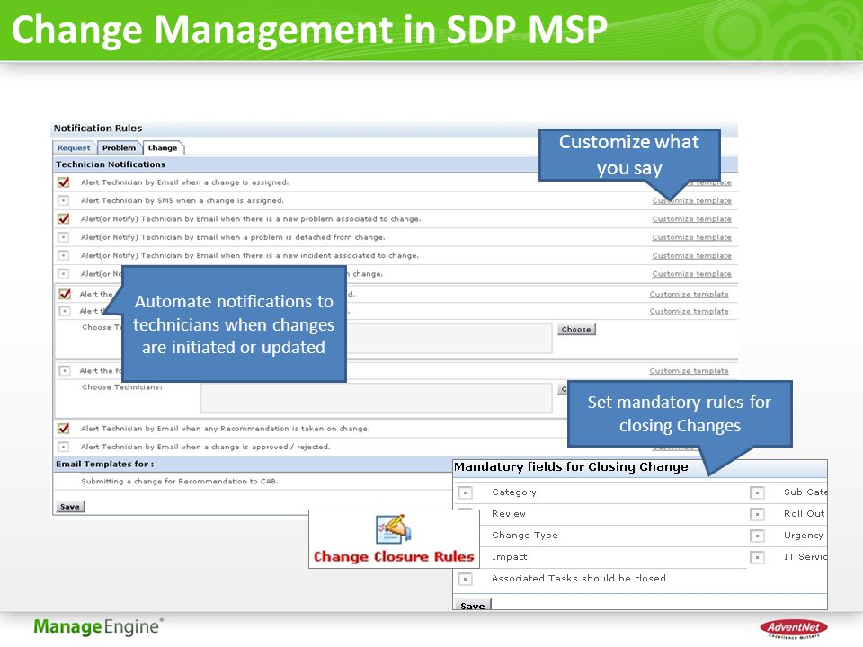 Change Management in SDP MSP Customize what you say Automate notifications to technicians when changes are initiated or updated Set mandatory rules for closing Changes