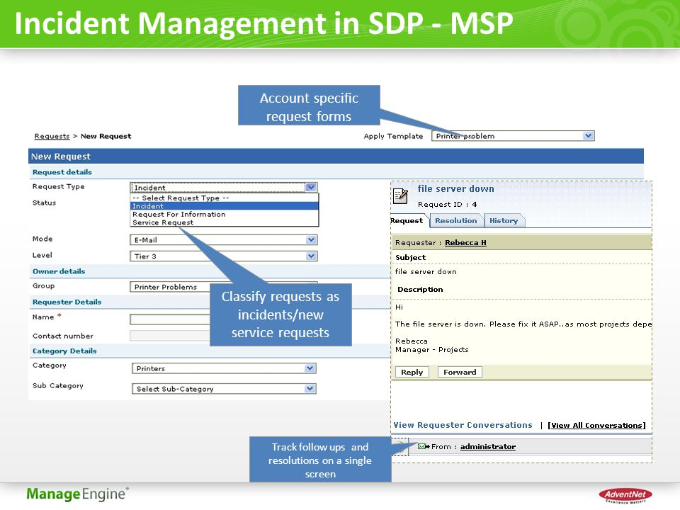 Incident Management in SDP - MSP Classify requests as incidents/new service requests Account specific request forms Track follow ups and resolutions on a single screen