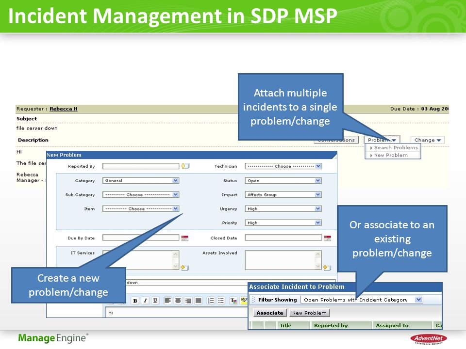 Incident Management in SDP MSP Attach multiple incidents to a single problem/change Create a new problem/change Or associate to an existing problem/change