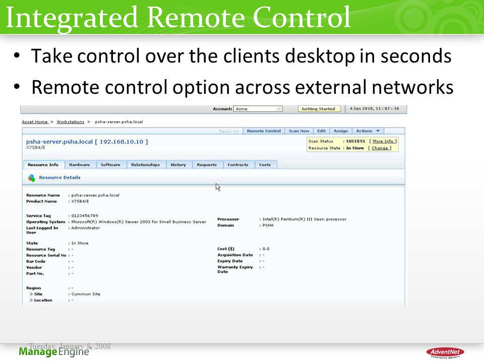 Integrated Remote Control Take control over the clients desktop in seconds Remote control option across external networks Tuesday, January 8, 2008