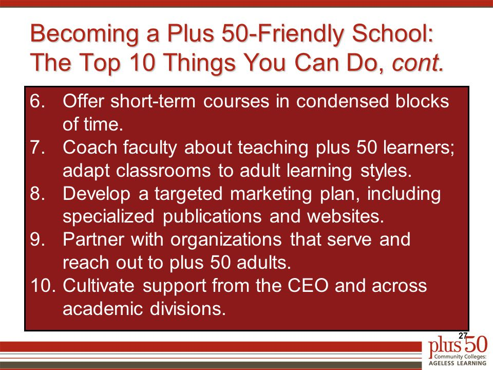 Becoming a Plus 50-Friendly School: The Top 10 Things You Can Do, cont.