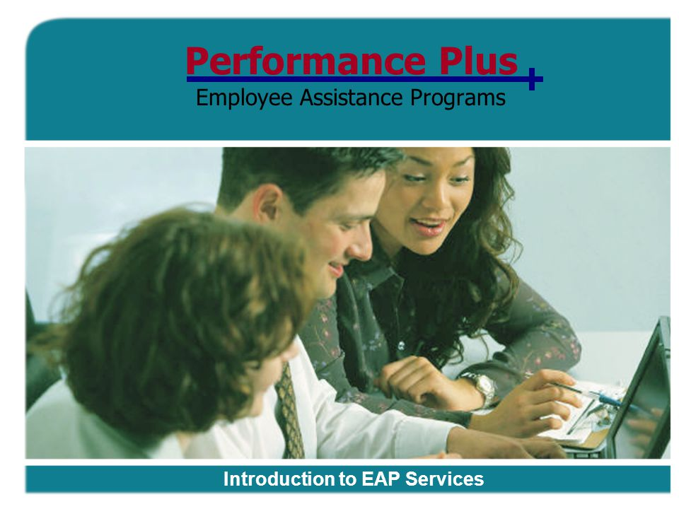 Performance Plus Employee Assistance Programs Introduction to EAP Services