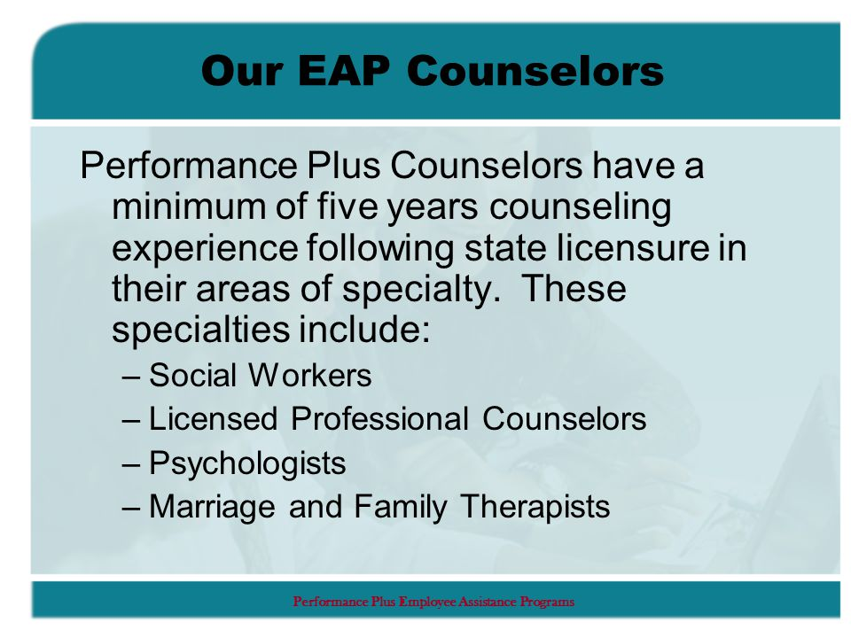 Performance Plus Employee Assistance Programs Counseling Sessions Sessions last approximately one hour.