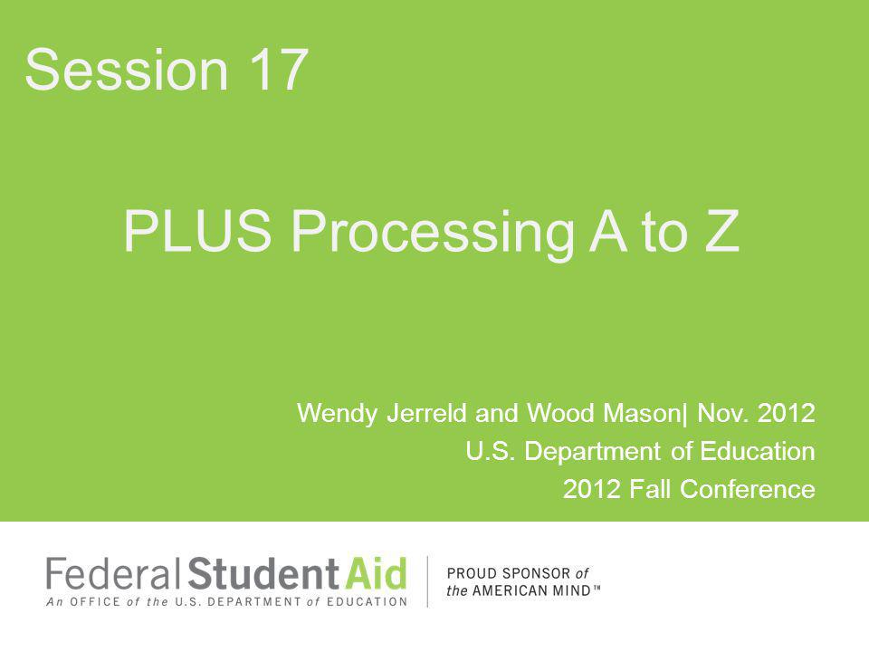 Wendy Jerreld and Wood Mason| Nov. 2012 U.S. Department of Education 2012 Fall Conference PLUS Processing A to Z Session 17