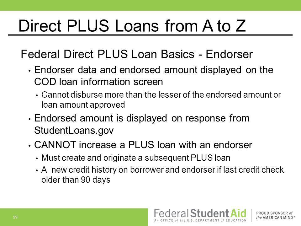 Direct PLUS Loans from A to Z Federal Direct PLUS Loan Basics - Endorser Endorser data and endorsed amount displayed on the COD loan information scree