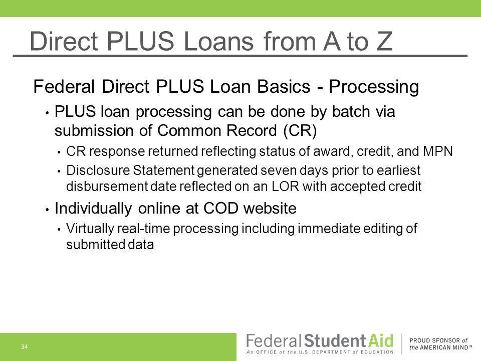Direct PLUS Loans from A to Z Federal Direct PLUS Loan Basics - Processing PLUS loan processing can be done by batch via submission of Common Record (