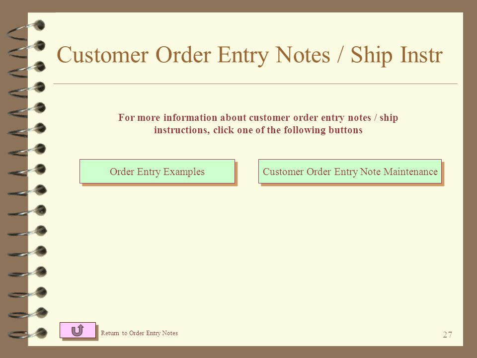 26 Customer Order Entry Notes / Ship Instr 4 The text of notes that may be added to the order, may be changed by the operator prior to adding the note