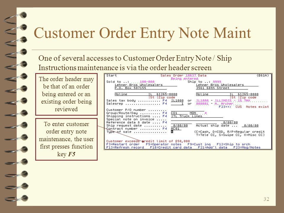 31 Order Entry Examples Once notes are added to the order, they appear as normal comments These notes were added by the operator. If notes are added t