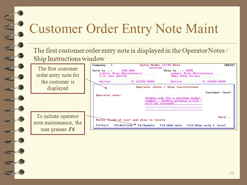 32 Customer Order Entry Note Maint One of several accesses to Customer Order Entry Note / Ship Instructions maintenance is via the order header screen