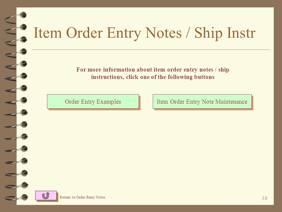 37 Item Order Entry Notes / Ship Instr 4 The text of notes that may be added to the order, may be changed by the operator prior to adding the note to