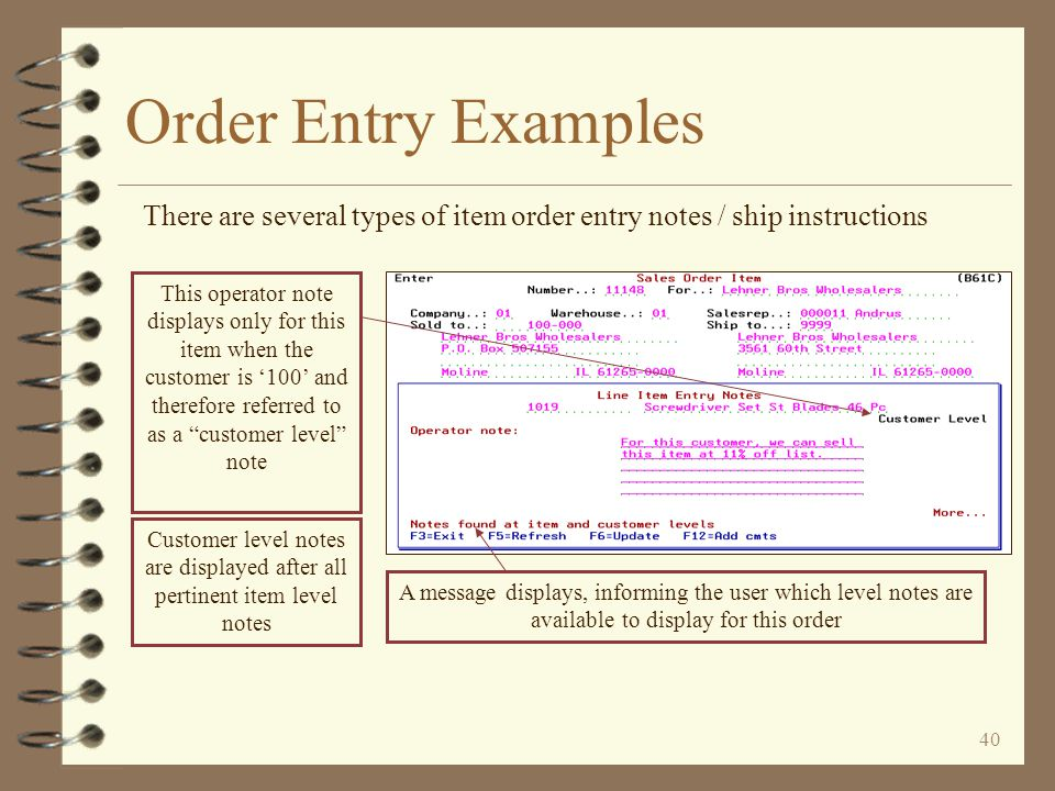 39 Order Entry Examples The user may use the Page Down and Page Up keys to view other notes applicable to this item / customer Item order entry notes