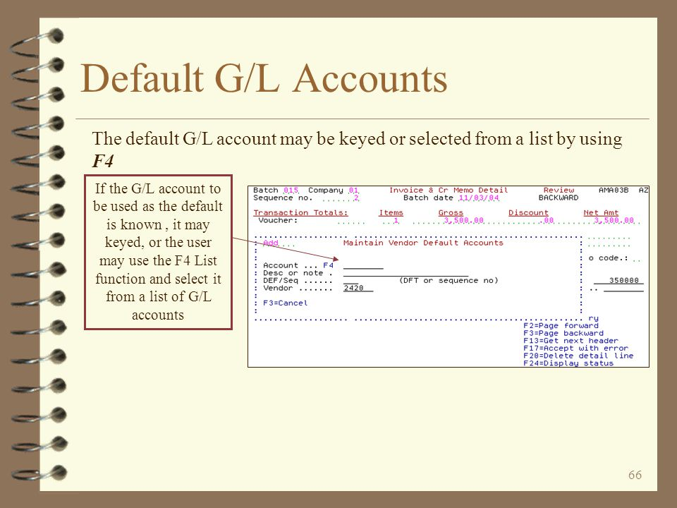 65 Default G/L Accounts The default G/L account for invoice entry may be maintained here A default G/L account for invoice entry does not presently ex