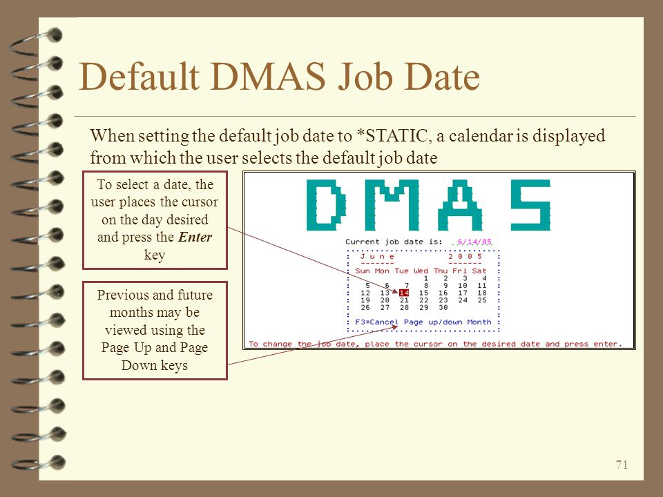 "70 Default DMAS Job Date The user sets the default job date ""on"" (*STATIC) or ""off"" (*SYSTEM) The first field is used to turn the default job date ""on"